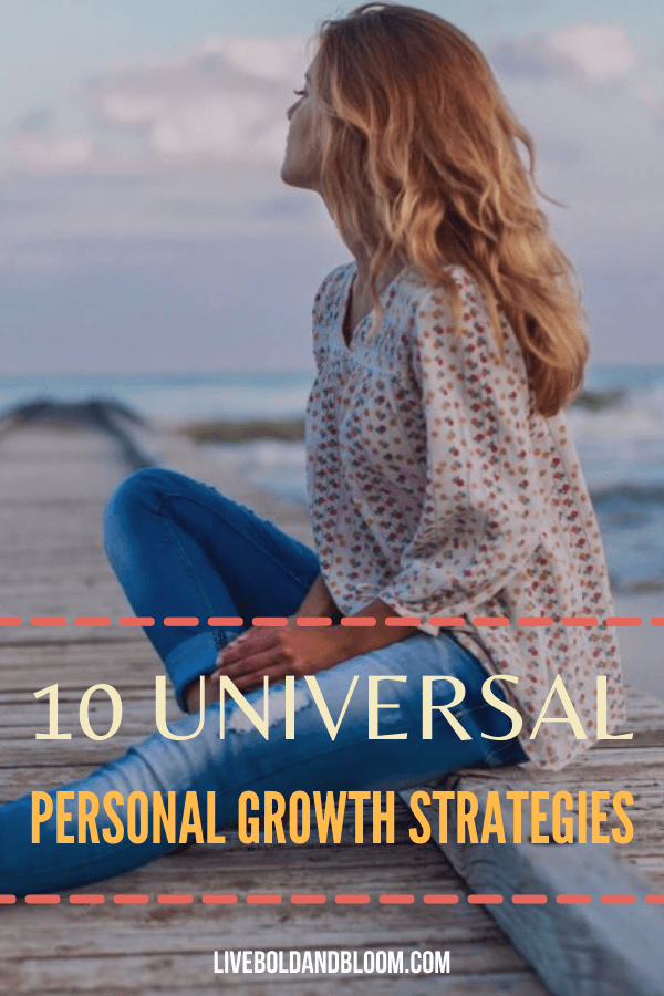 Every individual must experience our own journey of self-discovery. Learn these 10 personal growth strategies and choose one to begin working on now.
