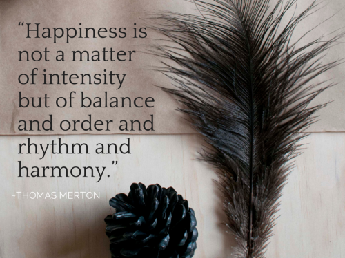 """Happiness is not a matter of intensity"