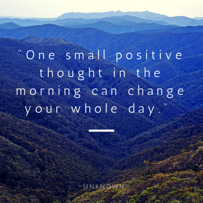 -One small positive thought in the