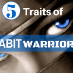 5 Traits Of Habit Warriors, Video 2 In My Free Series