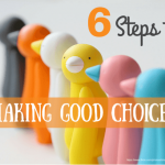 Making Good Choices: 6 Steps To Reclaim Your Personal Power