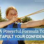 A Powerful Formula To Catapult Your Confidence