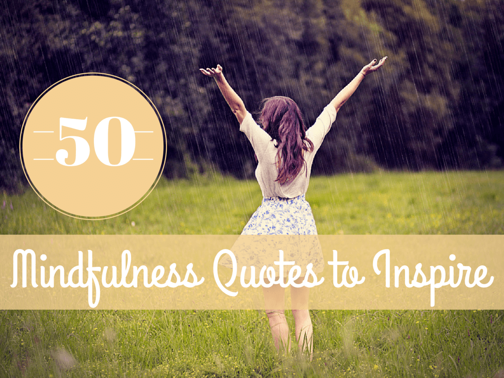 50 Mindfulness Quotes To Inspire Present Moment Awareness