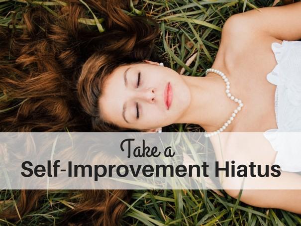 Self-Improvement Hiatus