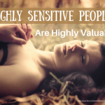10 Reasons Highly Sensitive People Are Highly Valuable
