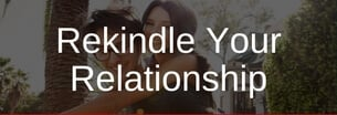 Rekindle Your Relationship