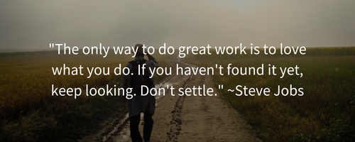 the-only-way-to-do-great-work-is-to-love-what-you-do-if-you-havent-found-it-yet-keep-looking-dont-settle-steve-jobs