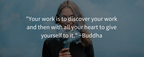 your-work-is-to-discover-your-work-and-then-with-all-your-heart-to-give-yourself-to-it-buddha