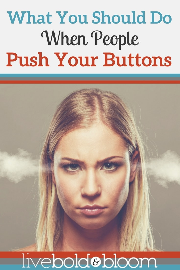 Some people in your life are master button-pushers. They know exactly what to say or do to transform you from a calm and happy person into a seething, mouth-frothing maniac.