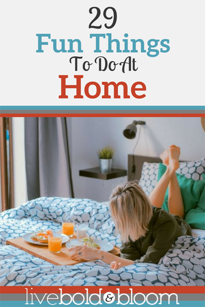 Fun Things To Do At Home (End the boredom with these 29 fun