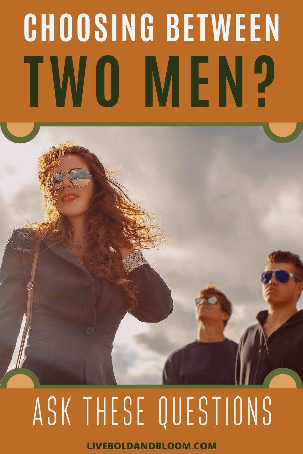 When choosing between two men whose company you enjoy, you need to go beyond the kinds of questions you ask when you're just getting to know each other.