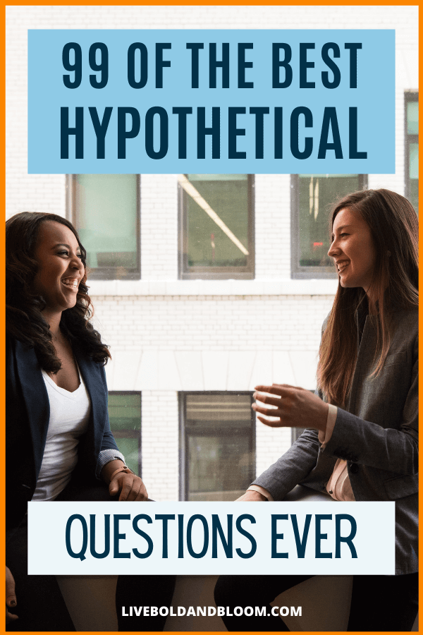 A hypothetical question is one that contains an assumption or an imaginary scenario. It's based on a hypothesis, however unrealistic it might be.