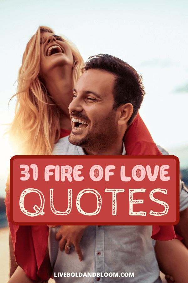 What's the most important in your life? It's friends and family and the ones we love. Enjoy these quotes about fire and love to light your flame.