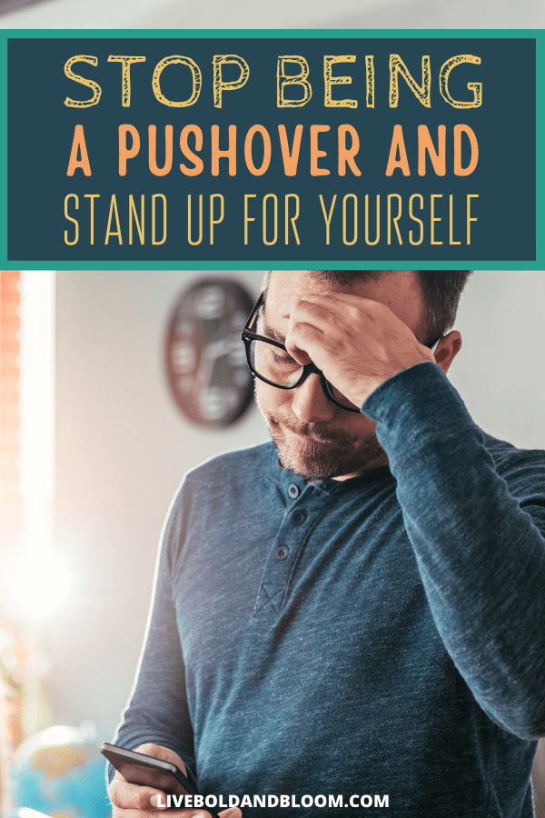 It's time to learn how to stop being a pushover. But first you need to understand what being a pushover is and how you got here in the first place.