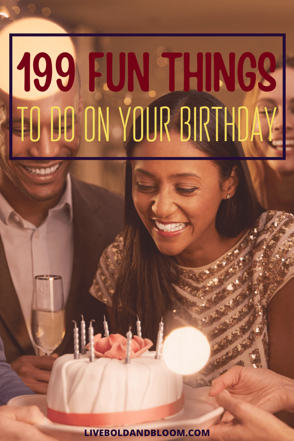 Are you out of ideas on how to spend your next birthday? Want to do something different and out of ordinary? Check our collection of around 200 fun things to do on your birthday.