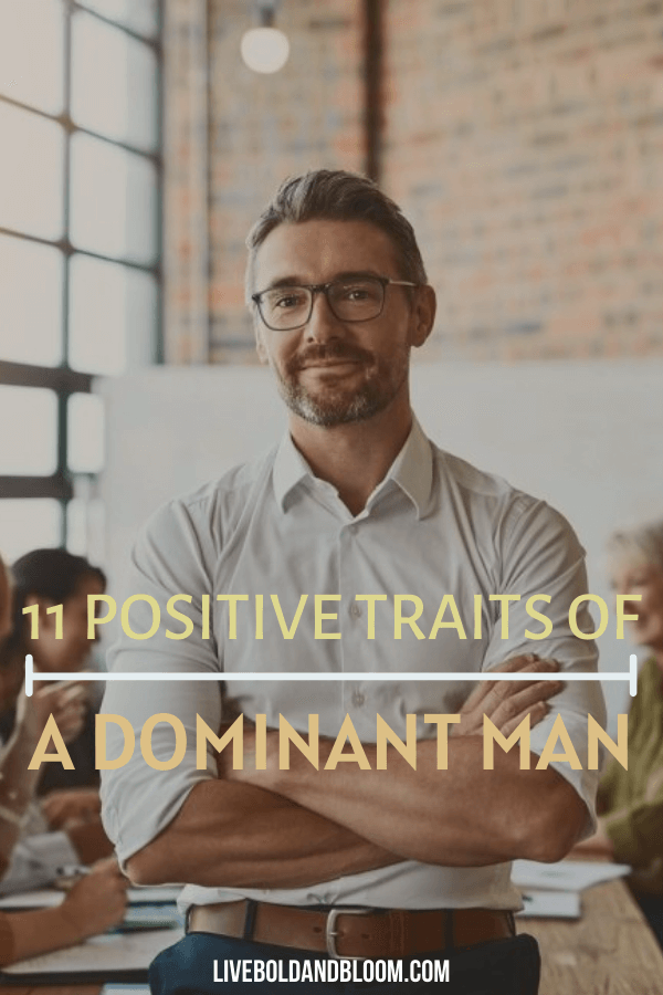 Dominant behavior sometimes exerts strength of character and presence that others can follow. Learn the signs of a dominant man that are super positive.
