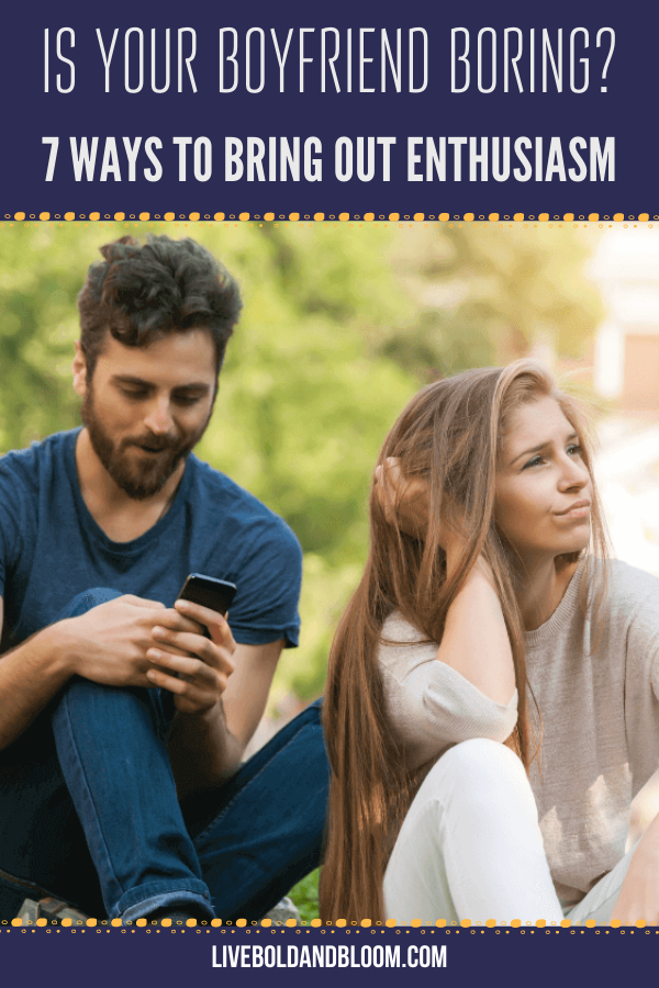 """Your mind is full of thoughts of how boring your boyfriend is. Stop thinking """"my boyfriend is boring"""" and start bringing out his enthusiasm in 7 ways which you can read in this post."""
