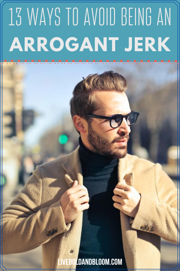 The people around you may have noticed your arrogant tendencies. You assess yourself and you somewhat agree to them. Read this post to know how to not be arrogant.