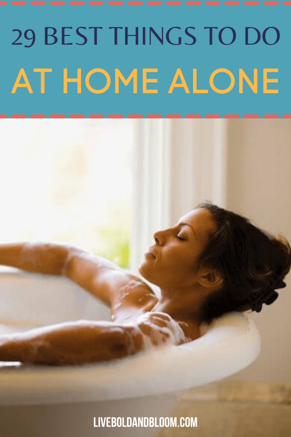 How will keep yourself from boredom when you're by yourself? Read this post and discover 29 of the best things to do at home alone.
