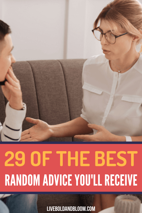 What is the best random advice that would help someone in bettering their life? Learn some of the best advice you can give and also receive.