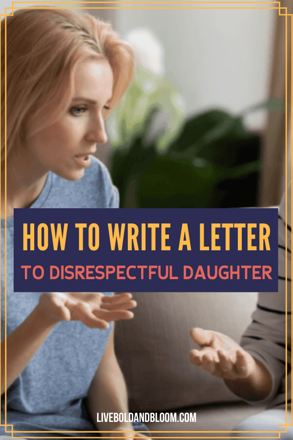 How do you get through to a disrespectful adult daughter when she uses your past mistakes against you? Learn how to write a letter to a disrespectful grown daughter.
