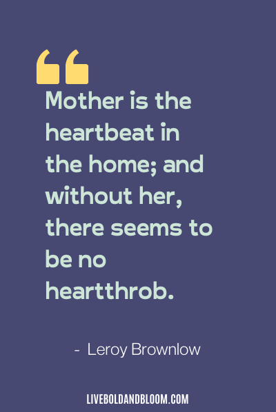mother appreciation quotes by Leroy Brownlow