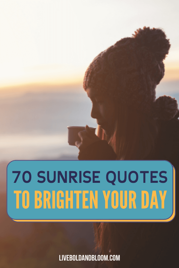Do you love that time of morning when the sun begins to peek over the horizon? If so, then these 70 sunrise quotes will make your day brighter and shinier.