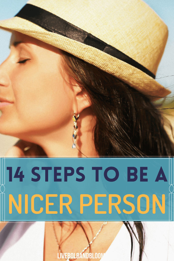 Being kinder, more thoughtful, and supportive of others will reward you with a happier and more fulfilling life. Learn how to be a nicer person with these 14 steps.