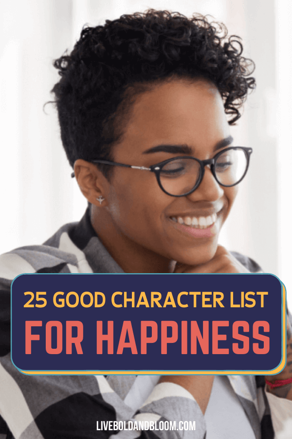 Our list of good character traits that are key to living a happy life. You can use these positive character trait examples in every area of your life.