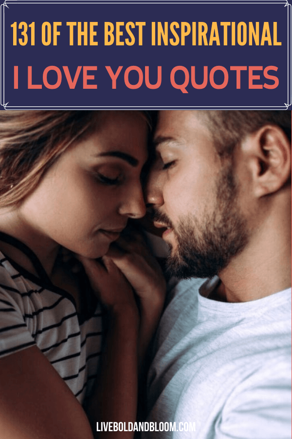 It's really hard to capture the depth of your feelings for the person you love the most. These 131 I love you quotes will help you express your feelings.