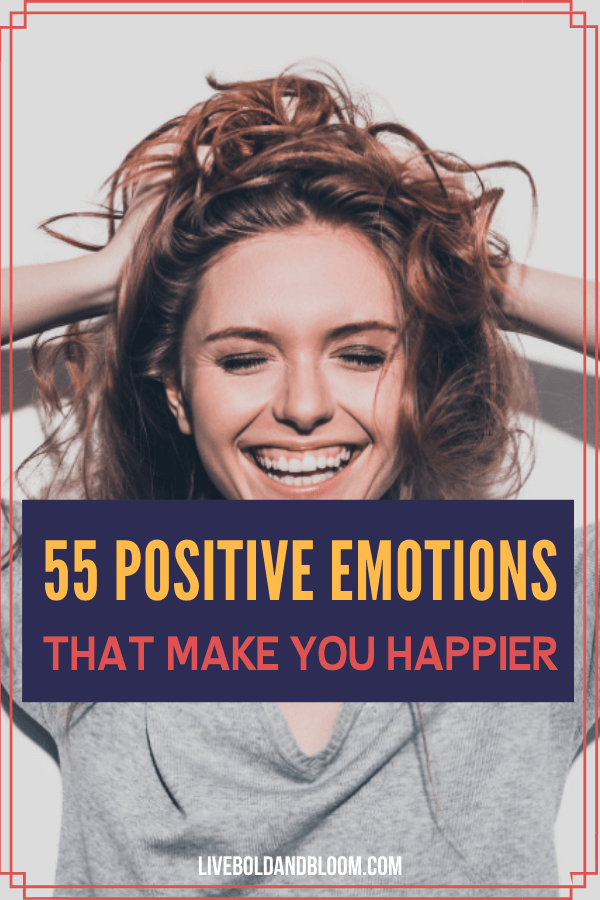 Your moods can go up and down, but it's the good feelings that you want to linger. Review these 55 positive emotions to cultivate more of them.