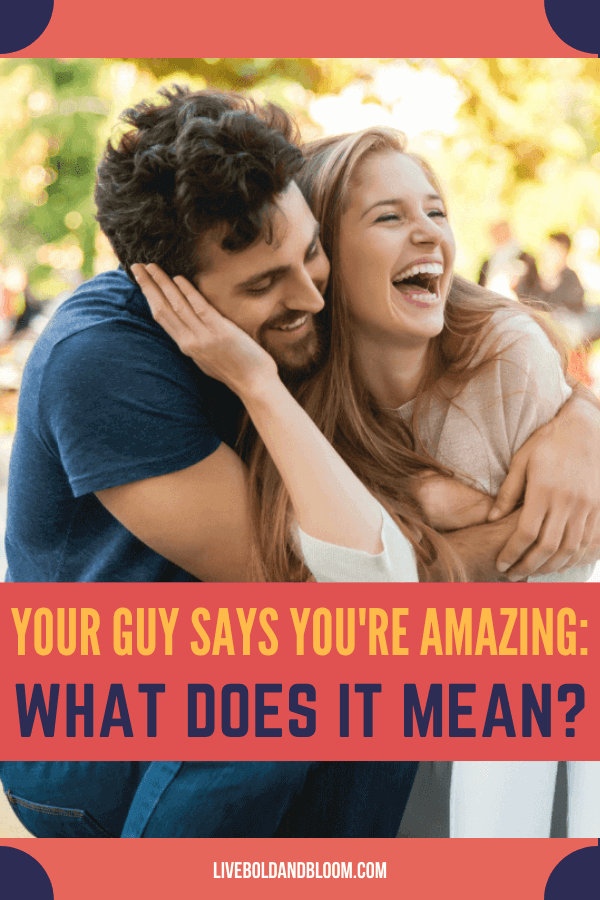There are times your special someone says his compliments towards you. When a guy says you are amazing what does he mean?